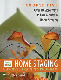 Over 30 More Ways to Earn Money in Home Staging - Course 5